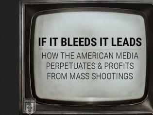 Φωτογραφία για If It Bleeds It Leads: How the American Media Perpetuates and Profits from Mass Shootings
