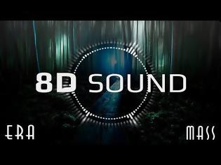 Φωτογραφία για Era - Mass (8D SOUND)
